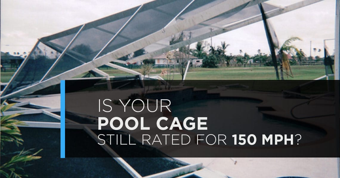 Is Your Pool Cage Still Rated For 150 MPH?