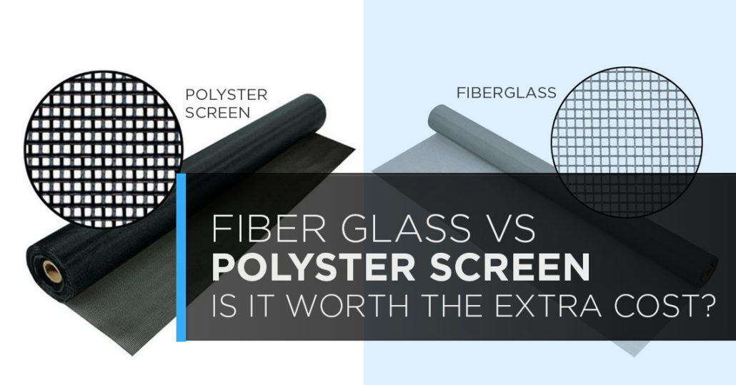 Fibergl Vs Polyester Screen Is It Worth The Extra Cost