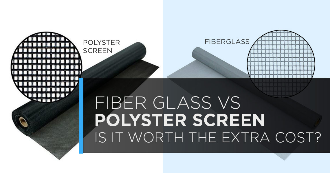 Fiberglass vs polyester screen is it worth the extra cost for Cost of fiberglass
