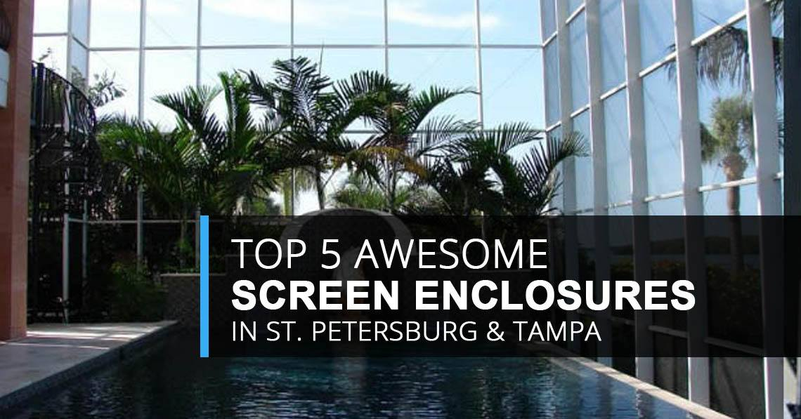 Top 5 Awesome Screen Enclosures In St Petersburg And Tampa 2017 Fl Screens