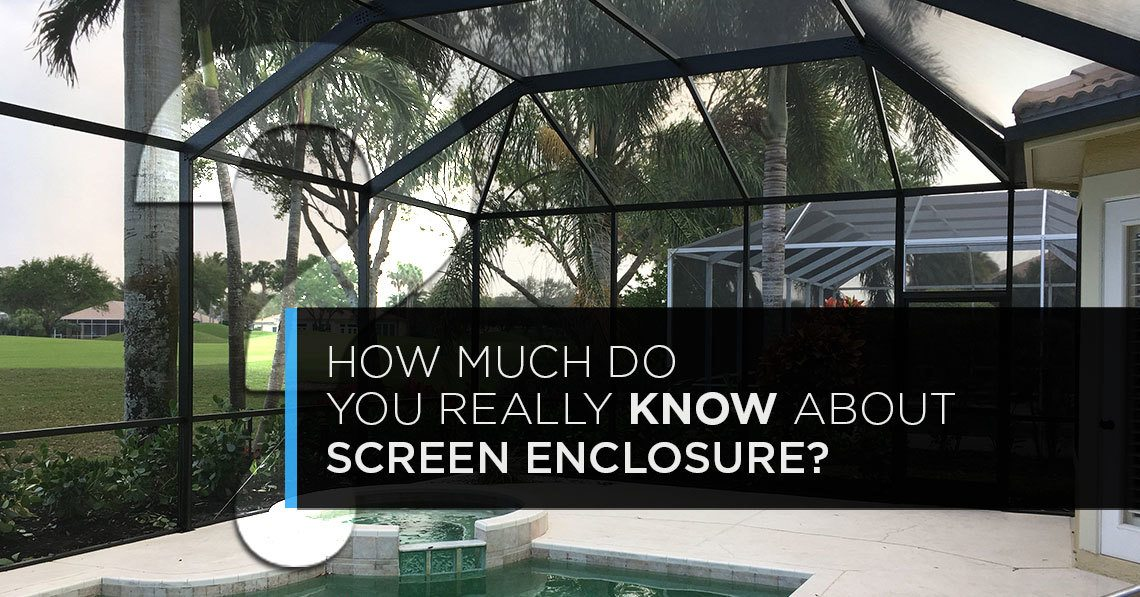 how much do you really know about screen enclosure