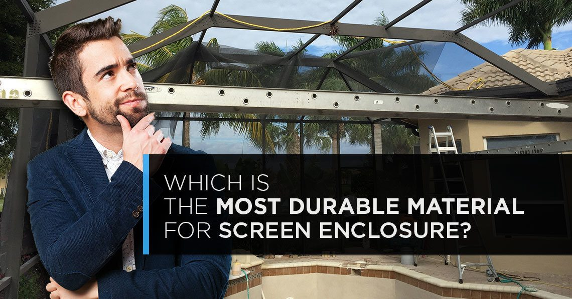 which is the most durable material for screen enclosure